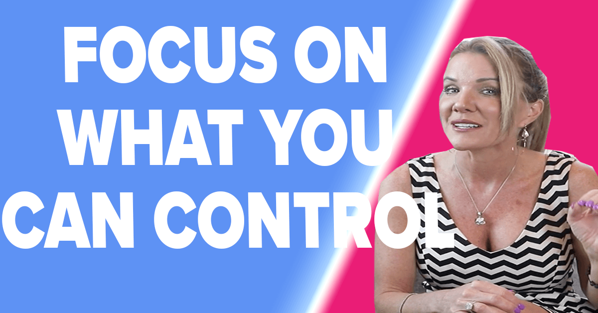 Focus On What You Can Control And Block Out The Rest