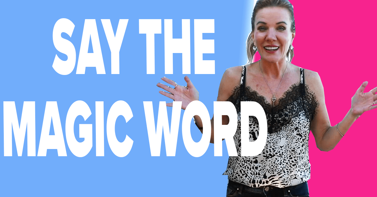 Say The Magic Word - Changing Your Vocabulary Changes Your Life