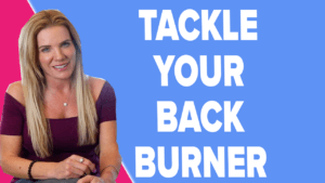 Tackle Your Back Burner