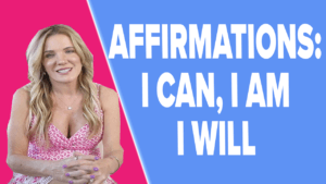 Affirmations - I Can, I Am, I Will