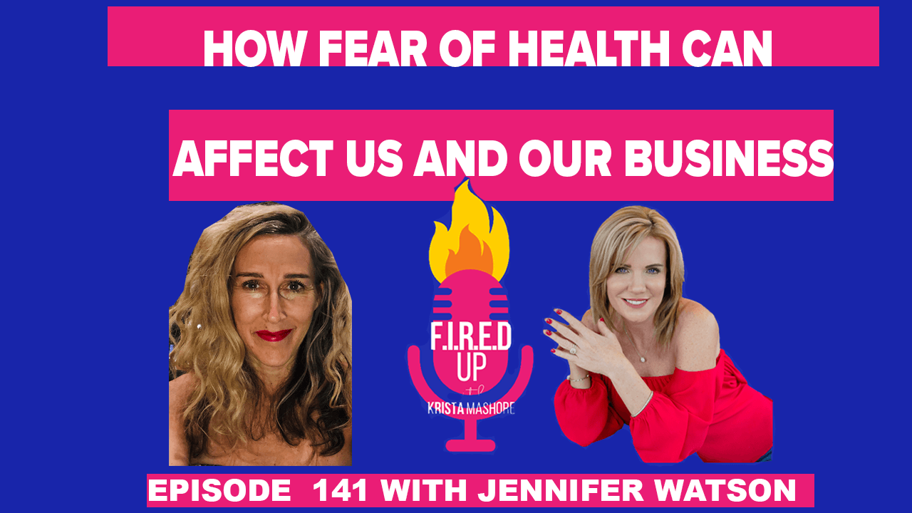 How Fear of Health can Affect us and our Business with Jennifer Watson