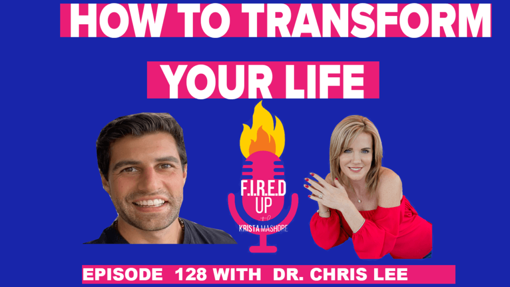 How To Transform Your Life With Dr. Chris Lee (Ep 128)