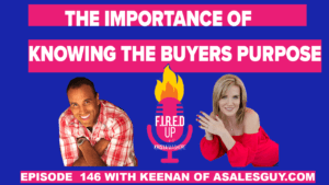 Knowing The Buyers Purpose With Keenan From ASalesGuy.com(Ep 151)