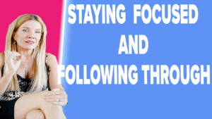 Tips For Maintaining Focus and Following Through