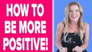 How to Be More Positive - Changing Your Mindset and Mentality
