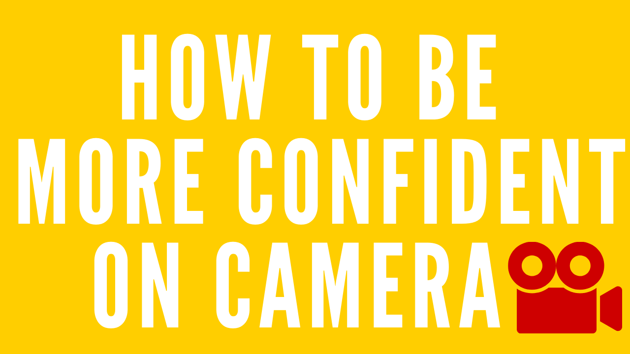 How To Be More Confident On Camera - Practice Makes Perfect
