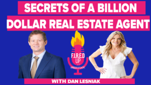 Secrets of A Billion Dollar Real Estate Agent with Dan Lesniak