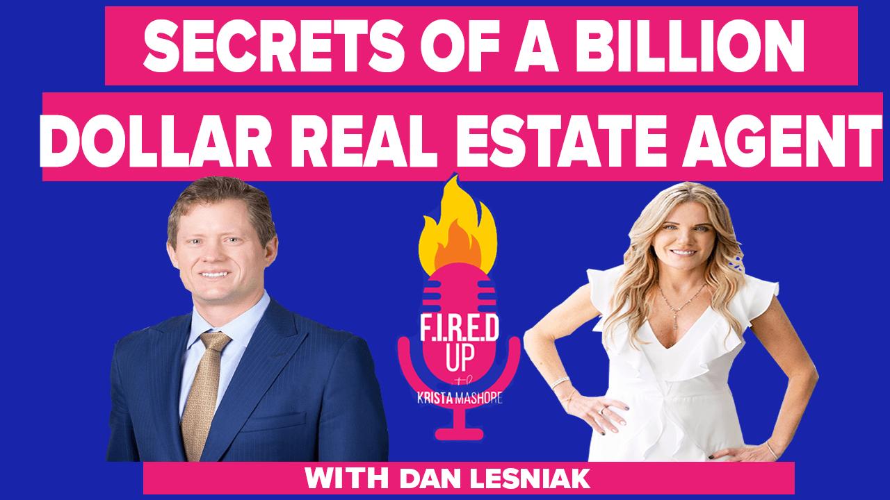 Secrets of A Billion Dollar Real Estate Agent with Dan Lesniak
