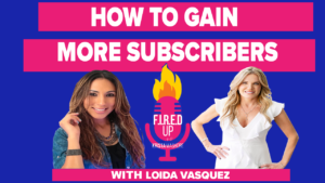 How To Gain More Subscribers With Loida Vasquez