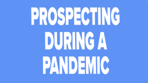 Q - A Should I Be Prospecting During a Pandemic?
