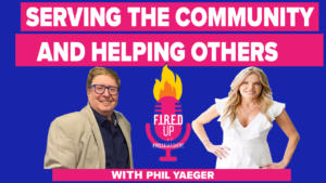 How to Serve Your Community and Help Others With Phil Yaeger