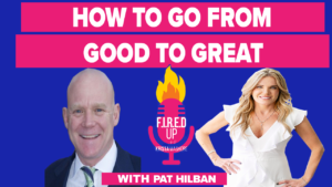 Going From Good To Great With Pat Hiban