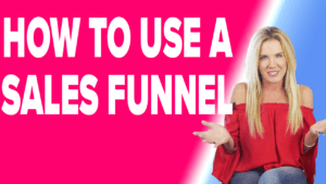 How To Use A Sales Funnel - Get More Leads and Customers!