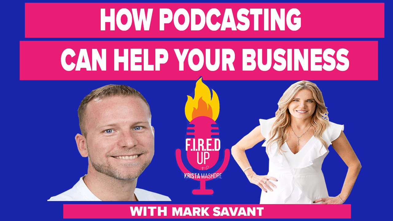 How Podcasting Can Help Your Business With Mark Savant